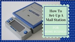 How To Set Up A Mail Station For Your Home Business