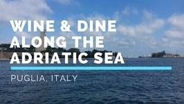 Puglia-Wine And Dine Along The Adriatic Sea