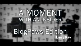 Moment With An Insider - BlogPaws Edition - Larry Kay