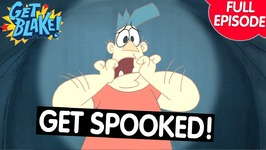 Get Spooked - Get Blake - Full Episode - Episode 30