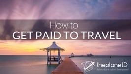 How to get Get Paid to Travel the World - The Planet D - Travel Tips