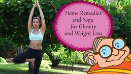 Weight Loss And Obesity - Ayurvedic Home Remedies And Simple Yoga Exercises For Weight Loss - Effective