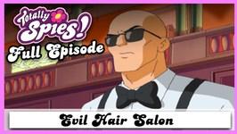 Evil Hair Salon - Series 2, Episode 3 - Full Episode - Totally Spies