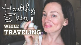 How I Keep My Skin Healthy While Traveling