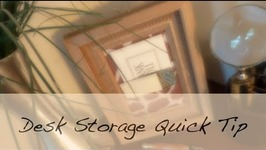 Desk Storage Quick Tip