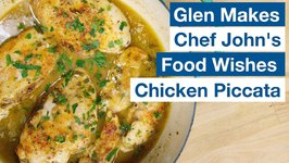 Glen Makes Chef John Food Wishes Chicken Piccata