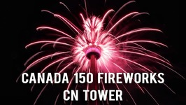 CN TOWER FIREWORKS - CANADA DAY 2017  - CANADA 150 CELEBRATIONS