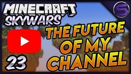 The Future of My Channel?- Minecraft- Skywars - Ep- 23