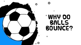 Scientific Facts About Bouncy Ball - Why Do Ball Bounce - Science Questions For Kids