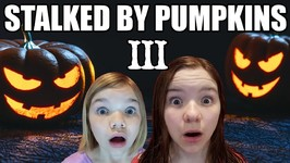 Stalked By Pumpkins 3! A Halloween Tale