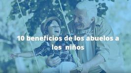 10 beneficios de los abuelos a los niños