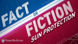 Sun Protection - Fact or Fiction