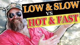 Low And Slow Vs Hot And Fast - Episode 73