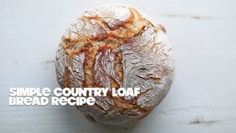 How To Make A Homemade Artisan Country Loaf Bread