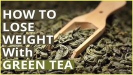 Weight Loss With Green Tea  How To Lose Weight By Drinking Green Tea