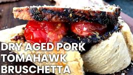 Dry Aged Pork-Tomahawk-Bruschetta