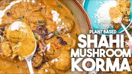 Delicious Shahi Mushroom Korma / Plant Based Recipe