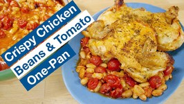 Ultimate Crispy Chicken Beans And Tomato One Pan Meal