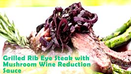 Grilled Rib Eye Steak with Mushroom Wine Reduction Sauce