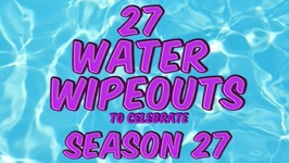 27 Water Wipeouts - Season Finale Promo
