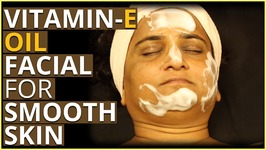 Vitamin E Oil Facial For Smooth And Glowing Face