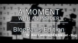 Moment With An Insider - BlogPaws Edition - Dr. Ken Lambrecht and his cat Bug!