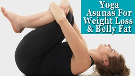 Top 5 Yoga Asanas For Weight Loss And Flat Stomach - Reduce Belly Fat and Thighs In One Week