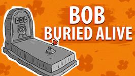 Bob Buried Alive