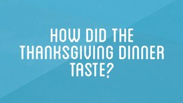How Did It taste? - How To Make Everything- Thanksgiving Dinner