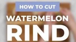 How To Cut Watermelon Rind