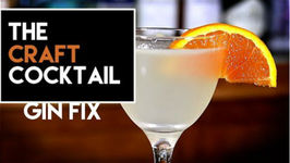 How To Make The Gin Fix / The Craft Cocktail