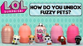 LOL Surprise!  How Do You Unbox Fuzzy Pets?