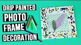 DIY Drip Painted Photo Frame Decoration