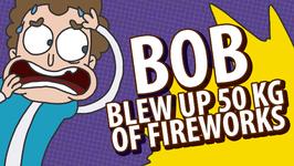 Bob Blew Up 50 Kg Of Fireworks