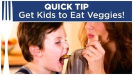 Get Kids to Eat Vegetables - QuickTip