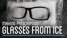 Can You Make Eyeglasses Out of Ice?  How to Make Everything: Eyeglasses
