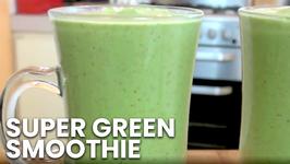 Super Green Smoothie - Breakfast Recipe