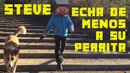 STEVE ECHA DE MENOS A SU PERRITA - Steve Minecraft en la Vida Real