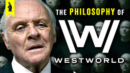 The Philosophy of Westworld  Wisecrack Edition