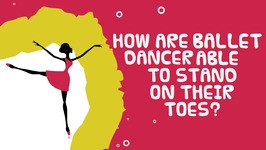 How Are Ballet Dancer Able To Stand On Their Toes- Interesting Ballet Dance Facts
