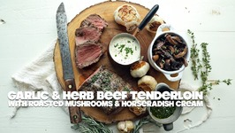 Garlic And Herb Beef Tenderloin With Roasted Wild Mushrooms