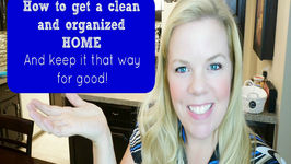 Get A Clean And Organized Home And Keep It That Way For Good