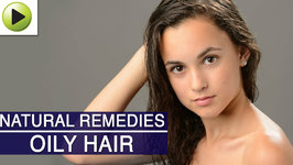 Hair Care : Oily Hair - Natural Ayurvedic Home Remedies