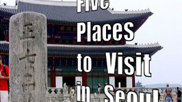 Five Places to Visit in Seoul