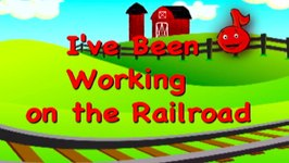 I've Been Working on the Railroad Song Sing Along
