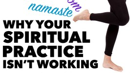 Why your Spiritual Practice isn't Working