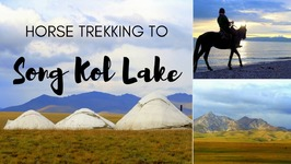 Kyrgyzstan Travel - Horse Trekking and Yurt Stay adventure to Song Köl