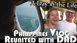 Reunited With Dad In The Philippines Vlog (ADITL EP 93)