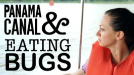 Travel Panama - Panama Canal And Eating Bugs