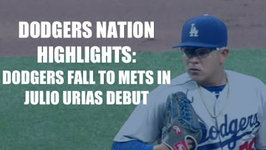 Dodgers Nation Highlights Dodgers Fall to Mets in Julio Urias Debut